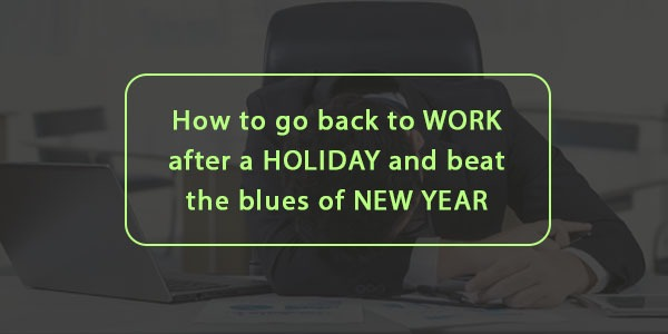 How to go Back to Work after a Holidays